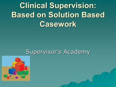 Clinical Supervision: Based on Solution Based Casework