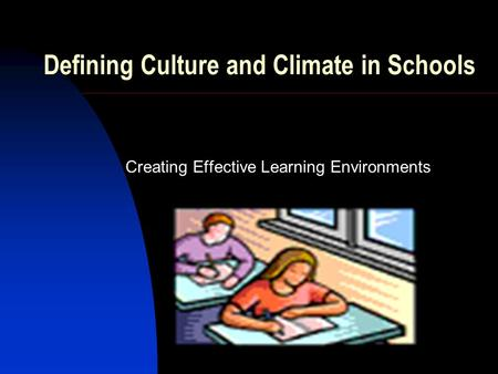 Defining Culture and Climate in Schools Creating Effective Learning Environments.