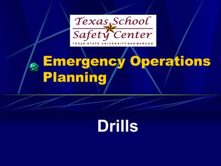 Emergency Operations Planning Drills. Exercises and Drills Assure predictable response in an actual emergency Identify problems/weaknesses in plans and.