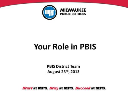 Your Role in PBIS PBIS District Team August 23 rd, 2013.