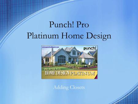 Punch! Pro Platinum Home Design Adding Closets. Bedroom Closet Click on the Floor Tab, and then click on the Interior Wall icon. Count up three feet from.