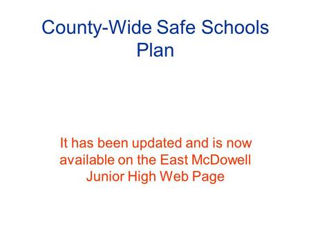 County-Wide Safe Schools Plan It has been updated and is now available on the East McDowell Junior High Web Page.