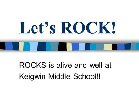 Let's ROCK! ROCKS is alive and well at Keigwin Middle School!!
