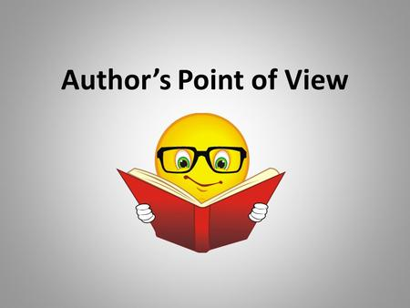 Author's Point of View What is Author's Point of View? When an author writes, he/she will have his/her point of view on the subject. Point of view is.