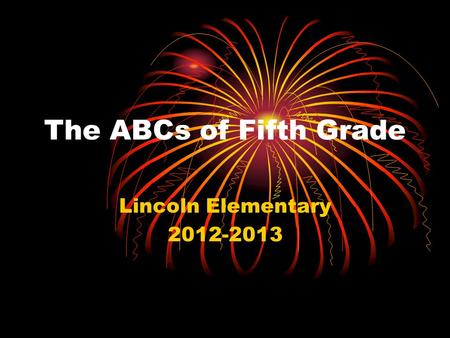 The ABCs of Fifth Grade Lincoln Elementary 2012-2013.