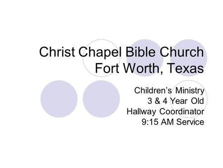 Christ Chapel Bible Church Fort Worth, Texas Children's Ministry 3 & 4 Year Old Hallway Coordinator 9:15 AM Service.