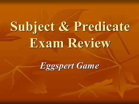 Subject & Predicate Exam Review Eggspert Game. 1. Two or more simple subjects that have the same predicate are called the ______ ______.