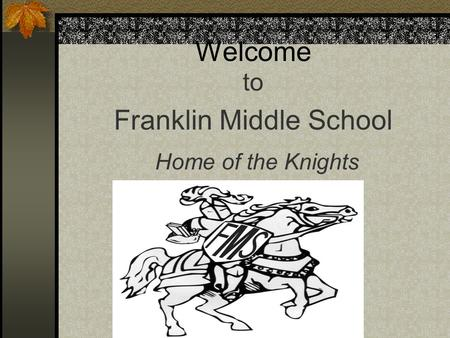 Welcome to Franklin Middle School Home of the Knights.