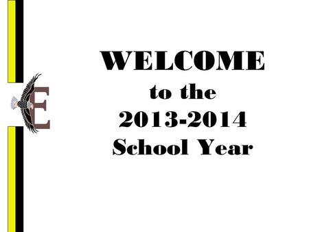 WELCOME to the 2013-2014 School Year. Eastern Mission To build a foundation for the success of all students by developing respectful relationships, providing.