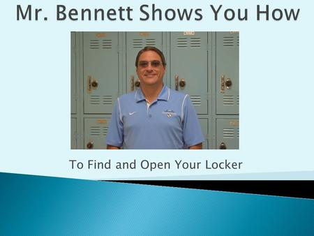 To Find and Open Your Locker.  Your locker will either be in the Upper A Hallway or the D Building Hallway.