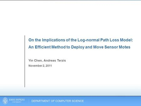 On the Implications of the Log-normal Path Loss Model: An Efficient Method to Deploy and Move Sensor Motes Yin Chen, Andreas Terzis November 2, 2011.