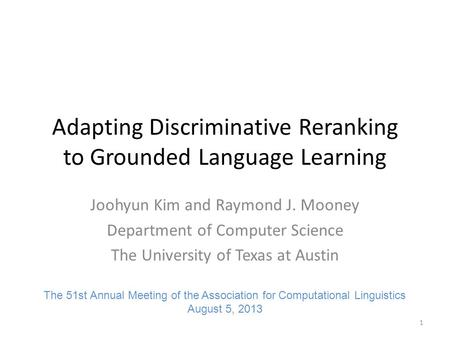 Adapting Discriminative Reranking to Grounded Language Learning Joohyun Kim and Raymond J. Mooney Department of Computer Science The University of Texas.
