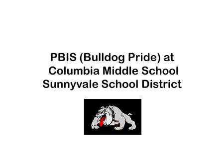 PBIS (Bulldog Pride) at Columbia Middle School Sunnyvale School District.