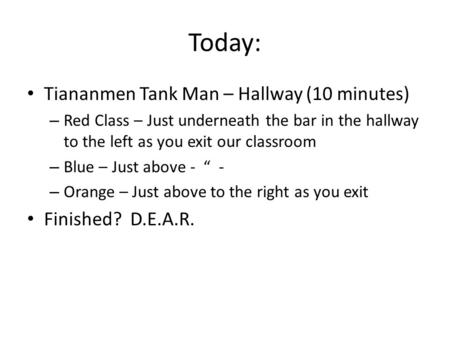 Today: Tiananmen Tank Man – Hallway (10 minutes) – Red Class – Just underneath the bar in the hallway to the left as you exit our classroom – Blue – Just.