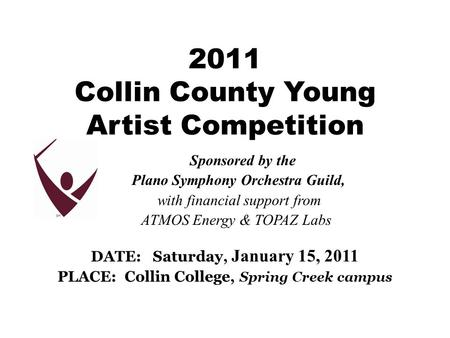 2011 Collin County Young Artist Competition Sponsored by the Plano Symphony Orchestra Guild, with financial support from ATMOS Energy & TOPAZ Labs DATE: