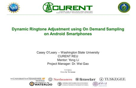Dynamic Ringtone Adjustment using On Demand Sampling on Android Smartphones Casey O'Leary – Washington State University CURENT REU Mentor: Yong Li Project.