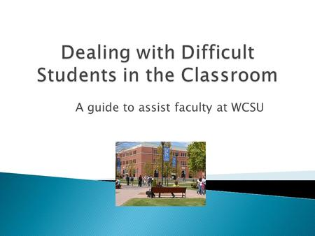 "A guide to assist faculty at WCSU.  ""All members of the University community must at all times govern their social and academic interactions with."