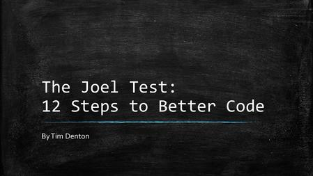 The Joel Test: 12 Steps to Better Code By Tim Denton.