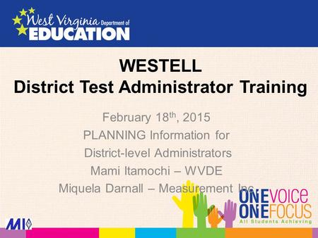 WESTELL District Test Administrator Training February 18 th, 2015 PLANNING Information for District-level Administrators Mami Itamochi – WVDE Miquela Darnall.
