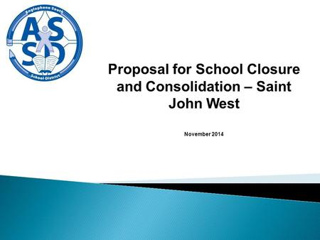 Proposal for School Closure and Consolidation – Saint John West November 2014.