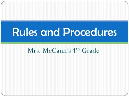 Mrs. McCann's 4 th Grade Rules and Procedures. Before School Put things away in your locker and go into your classroom right away. We have a very short.