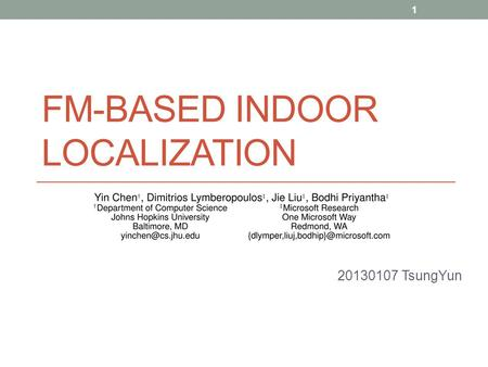 FM-BASED INDOOR LOCALIZATION 20130107 TsungYun 1.
