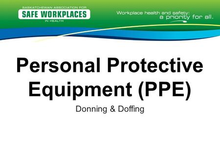 Personal Protective Equipment (PPE) Donning & Doffing.