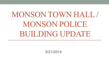 MONSON TOWN HALL / MONSON POLICE BUILDING UPDATE 5/21/2014.