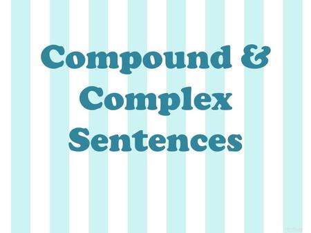 Compound & Complex Sentences. Sometimes two simple sentences have related ideas. The sentences can be joined to form a compound sentence.