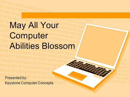 May All Your Computer Abilities Blossom Presented by: Keystone Computer Concepts.