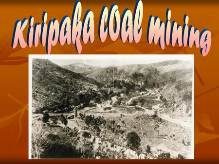 Where is Kiripaka? What is coal? Coal is a black rock that is found Coal is a black rock that is found some places in the ground and burns easily. Because.