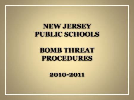 NEW JERSEY PUBLIC SCHOOLS BOMB THREAT PROCEDURES 2010-2011.