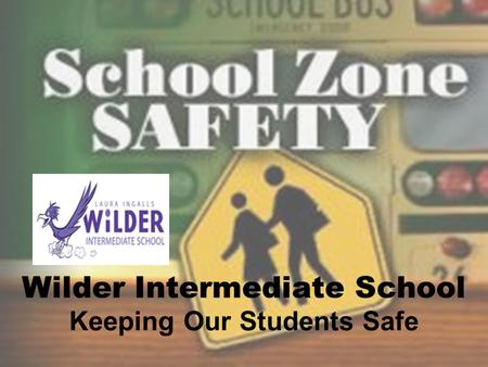 Wilder Intermediate School Keeping Our Students Safe.