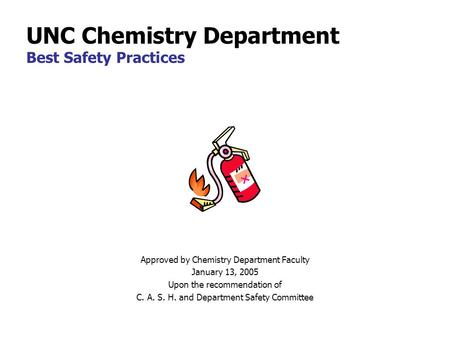 Approved by Chemistry Department Faculty January 13, 2005 Upon the recommendation of C. A. S. H. and Department Safety Committee UNC Chemistry Department.