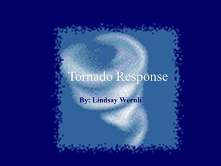 Tornado Response By: Lindsay Wernli 1.Find shelter in a solid structure building, such as a brick house immediately. 2.If there is no shelter nearby,