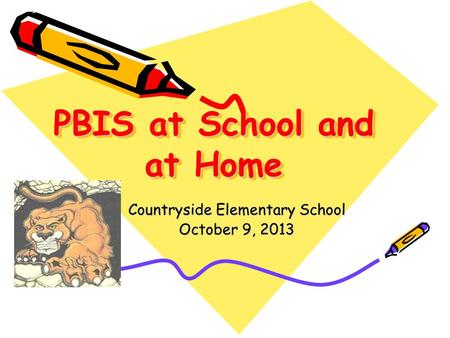 PBIS at School and at Home Countryside Elementary School October 9, 2013.