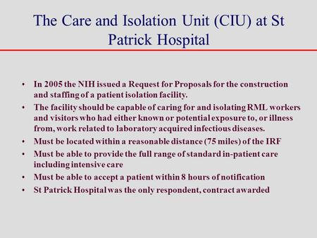 The Care and Isolation Unit (CIU) at St Patrick Hospital In 2005 the NIH issued a Request for Proposals for the construction and staffing of a patient.