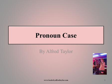 Pronoun Case By Alfred Taylor 1www.booksbyalfredtaylor.com.