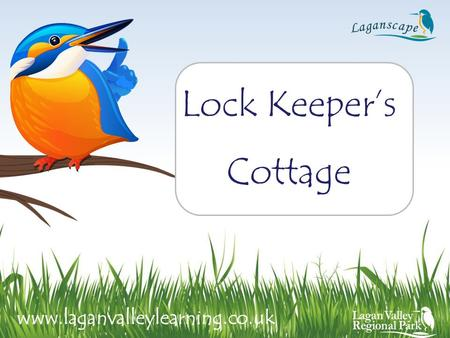 Lock Keeper's Cottage www.laganvalleylearning.co.uk.