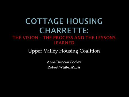 Upper Valley Housing Coalition Anne Duncan Cooley Robert White, ASLA.