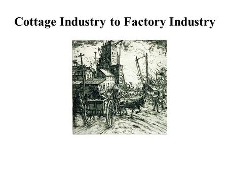 Cottage Industry to Factory Industry