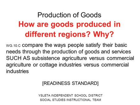 Production of Goods How are goods produced in different regions? Why?