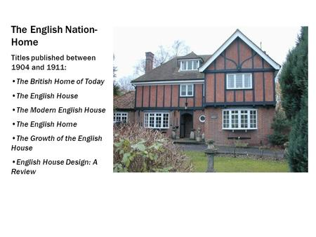 The English Nation- Home Titles published between 1904 and 1911: The British Home of Today The English House The Modern English House The English Home.