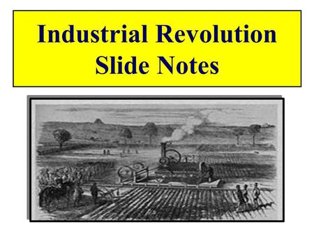 Industrial Revolution Slide Notes In this slide we see the painting Harvest Scene depicting pre- industrial village life. Men, women and children worked.