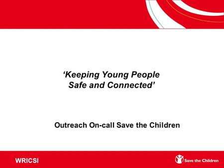 'Keeping Young People Safe and Connected' Outreach On-call Save the Children WRICSI.