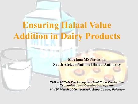 Moulana MS Navlakhi South African National Halaal Authority PAK – ASEAN Workshop on Halal Food Production Technology and Certification system 11-12 th.