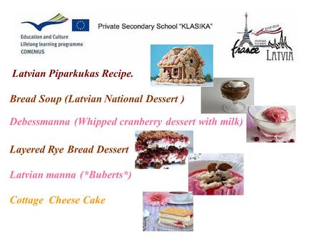 Latvian Piparkukas Recipe. Bread Soup (Latvian National Dessert ) Debessmanna (Whipped cranberry dessert with milk) Layered Rye Bread Dessert Latvian manna.