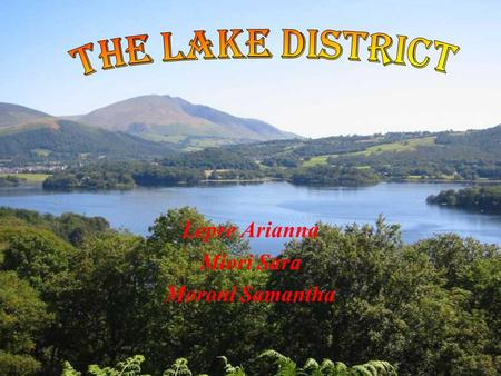 Lepre Arianna Miori Sara Moroni Samantha. The Lake district lays in one of the most beautiful areas in England; Its position is exactly in the north-west.