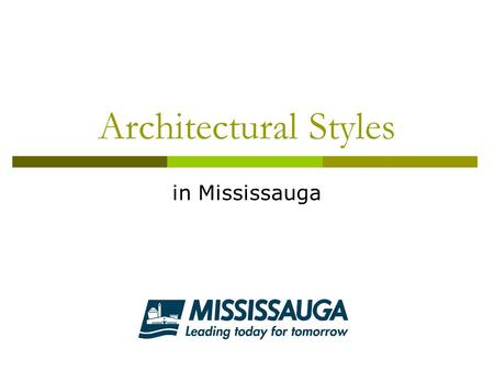 Architectural Styles in Mississauga. a note on style This presentation is meant to showcase the architectural diversity of Mississauga's heritage property.
