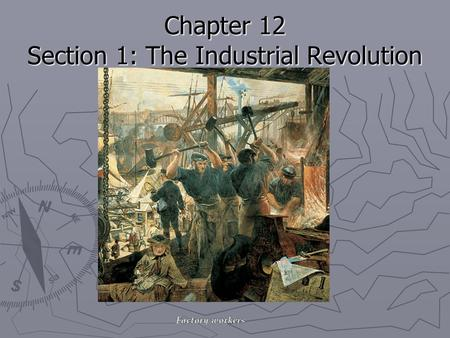 Chapter 12 Section 1: The Industrial Revolution The Industrial Revolution in Great Britain The Industrial Revolution began in Great Britain in the 1780s.